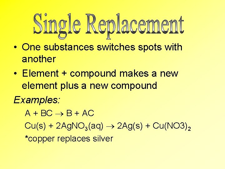 • One substances switches spots with another • Element + compound makes a