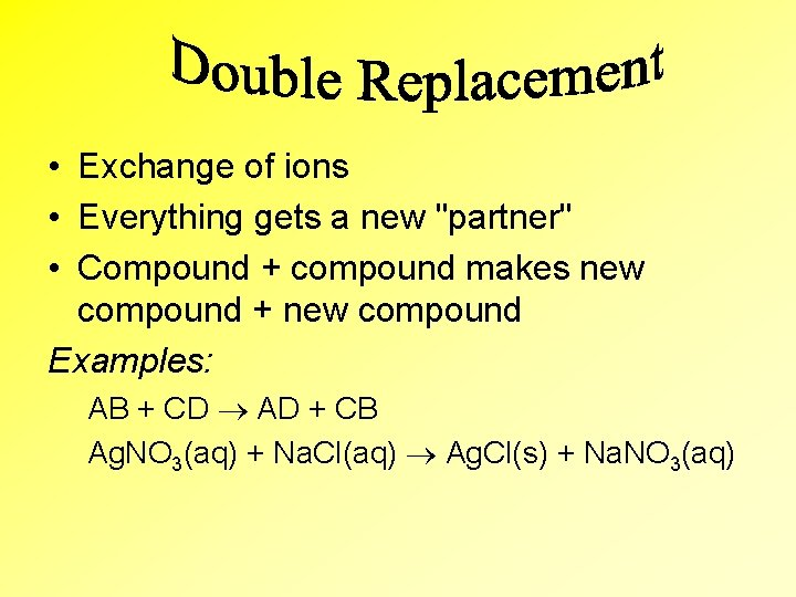 """• Exchange of ions • Everything gets a new """"partner"""" • Compound +"""