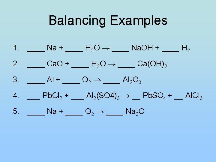 Balancing Examples 1. ____ Na + ____ H 2 O ____ Na. OH +