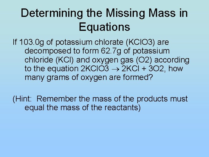 Determining the Missing Mass in Equations If 103. 0 g of potassium chlorate (KCl.