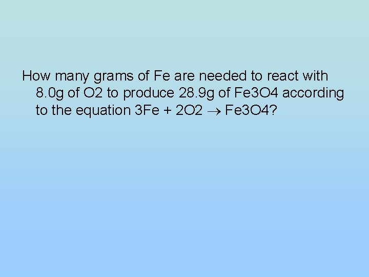 How many grams of Fe are needed to react with 8. 0 g of