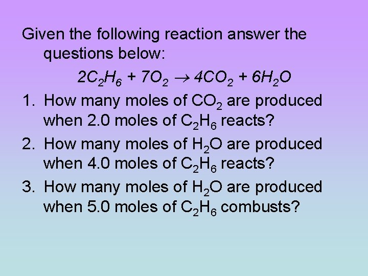 Given the following reaction answer the questions below: 2 C 2 H 6 +