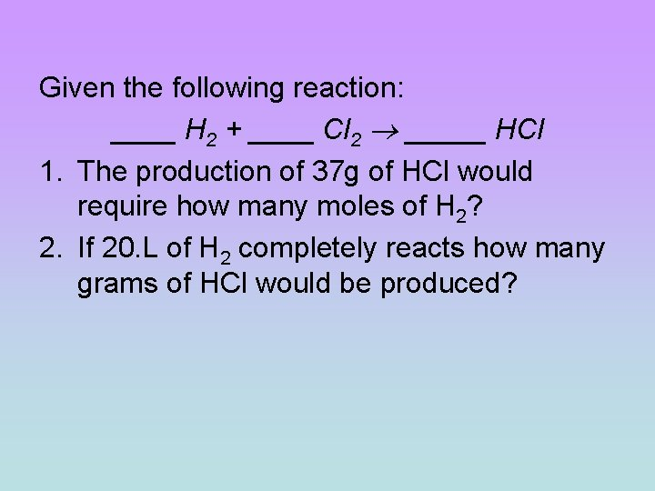 Given the following reaction: ____ H 2 + ____ Cl 2 _____ HCl 1.