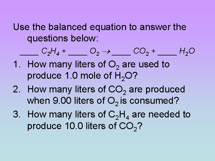 Use the balanced equation to answer the questions below: ____ C 2 H 4