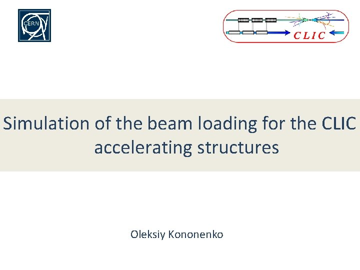 Simulation of the beam loading for the CLIC accelerating structures Oleksiy Kononenko