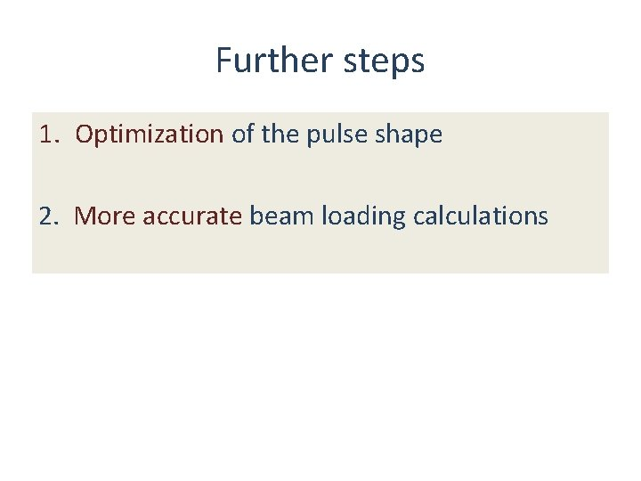 Further steps 1. Optimization of the pulse shape 2. More accurate beam loading calculations