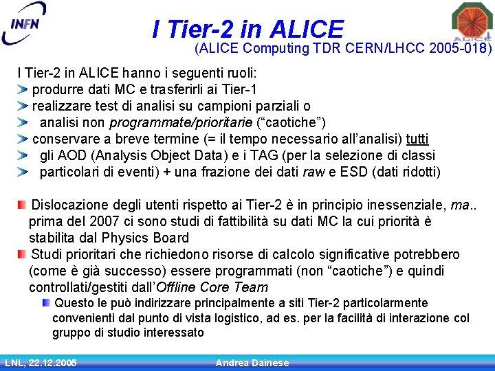 I Tier-2 in ALICE (ALICE Computing TDR CERN/LHCC 2005 -018) I Tier-2 in ALICE