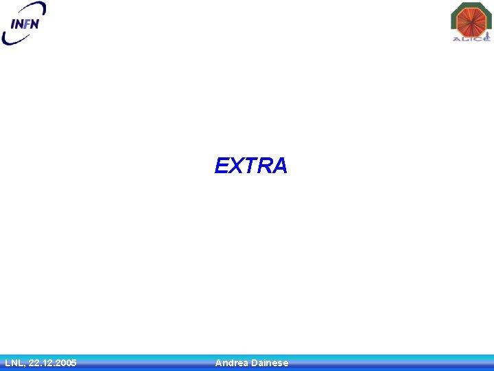 EXTRA LNL, 22. 12. 2005 Andrea Dainese 16