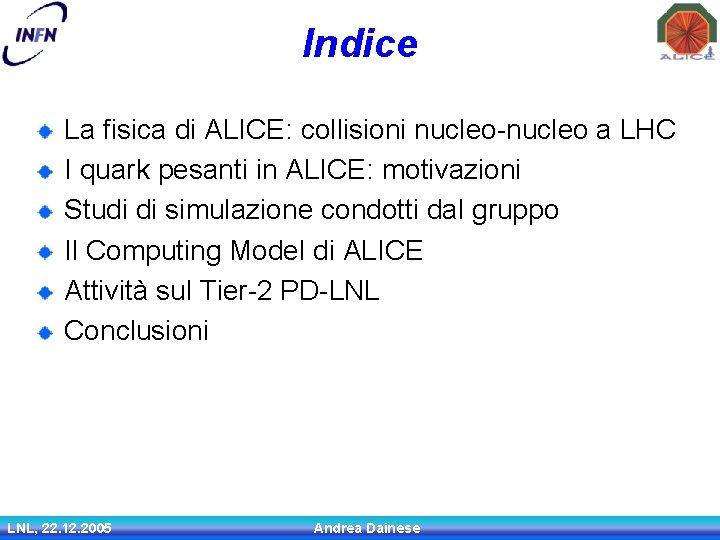 Indice La fisica di ALICE: collisioni nucleo-nucleo a LHC I quark pesanti in ALICE: