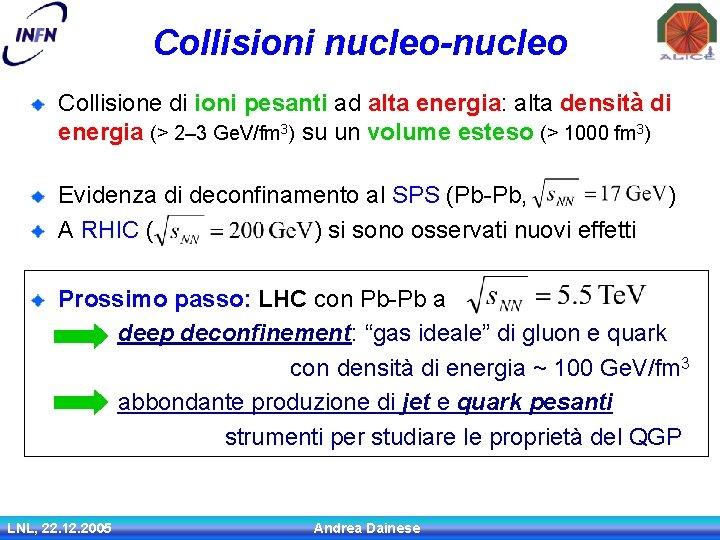 Collisioni nucleo-nucleo Collisione di ioni pesanti ad alta energia: alta densità di energia (>
