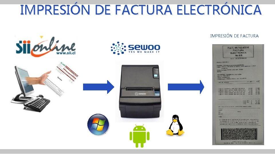IMPRESIÓN DE FACTURA ELECTRÓNICA IMPRESIÓN DE FACTURA