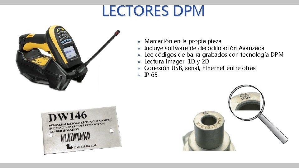 LECTORES DPM » » » Marcación en la propia pieza Incluye software de decodificación