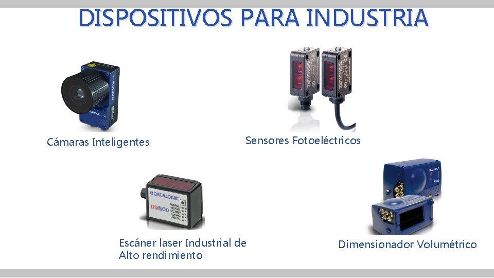 DISPOSITIVOS PARA INDUSTRIA Cámaras Inteligentes Sensores Fotoeléctricos Escáner laser Industrial de Alto rendimiento Dimensionador