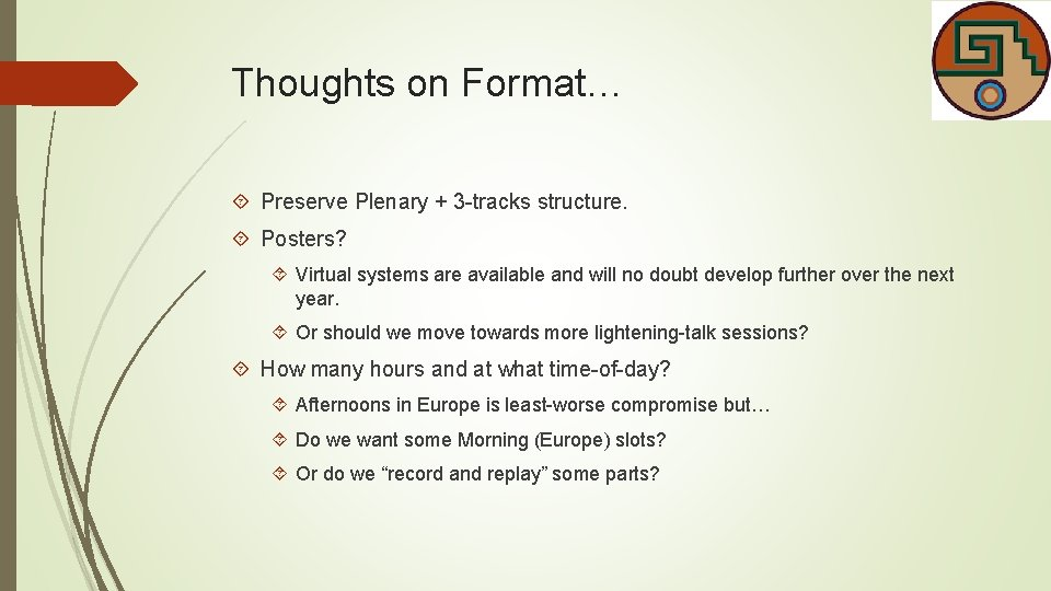 Thoughts on Format… Preserve Plenary + 3 -tracks structure. Posters? Virtual systems are available