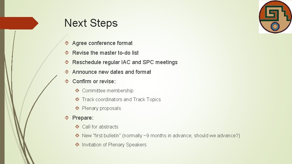 Next Steps Agree conference format Revise the master to-do list Reschedule regular IAC and