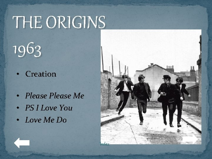 THE ORIGINS 1963 • Creation • • • Please Me PS I Love You