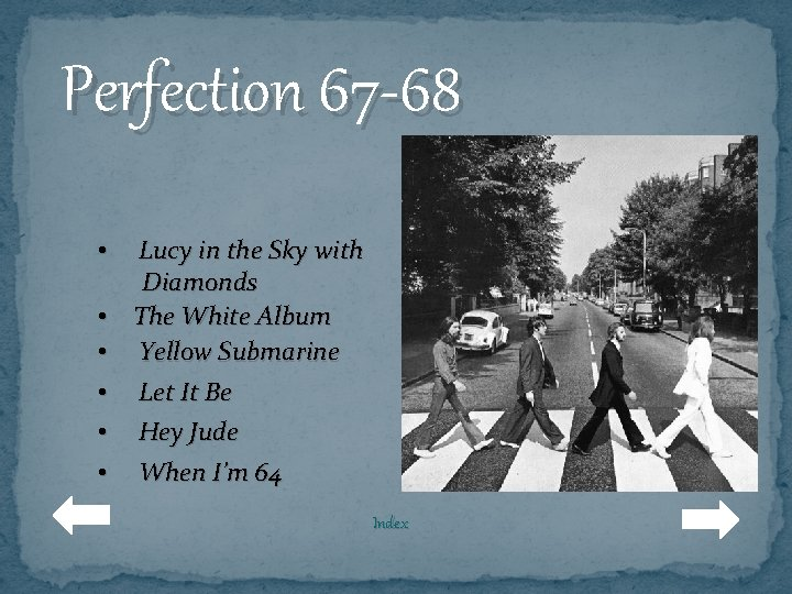Perfection 67 -68 • • • Lucy in the Sky with Diamonds The White
