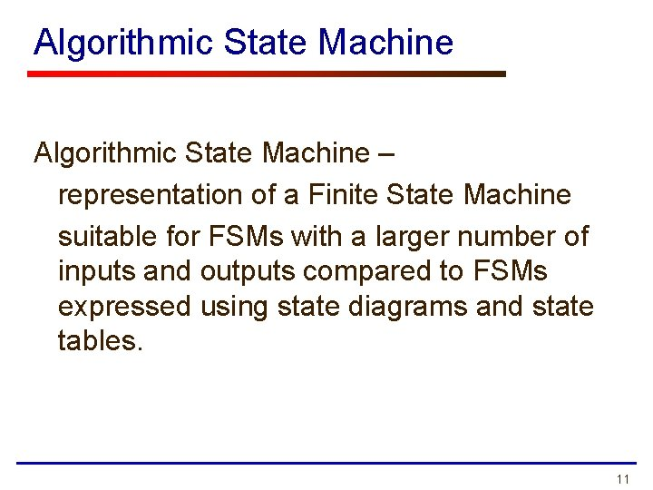 Algorithmic State Machine – representation of a Finite State Machine suitable for FSMs with