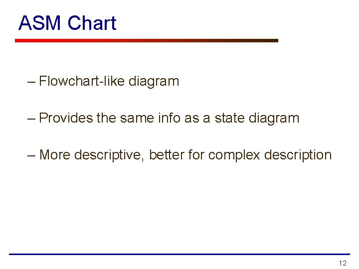 ASM Chart – Flowchart-like diagram – Provides the same info as a state diagram