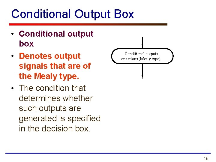 Conditional Output Box • Conditional output box • Denotes output signals that are of
