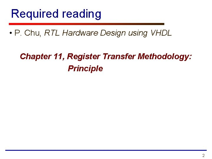 Required reading • P. Chu, RTL Hardware Design using VHDL Chapter 11, Register Transfer