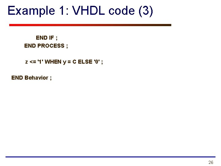 Example 1: VHDL code (3) END IF ; END PROCESS ; z <= '1'