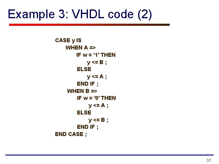Example 3: VHDL code (2) CASE y IS WHEN A => IF w =