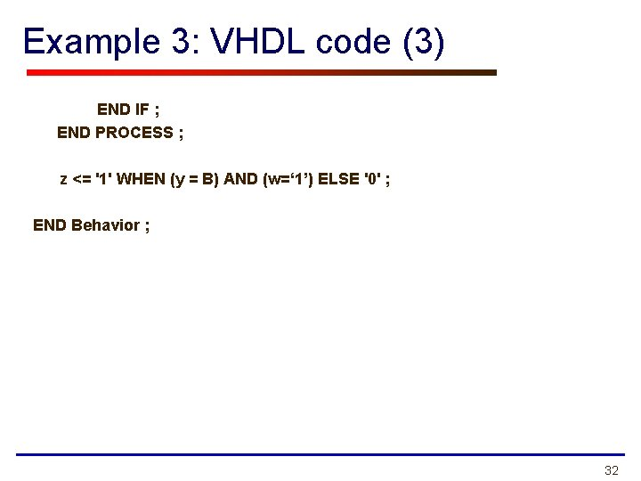 Example 3: VHDL code (3) END IF ; END PROCESS ; z <= '1'