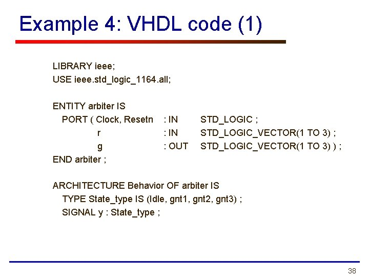 Example 4: VHDL code (1) LIBRARY ieee; USE ieee. std_logic_1164. all; ENTITY arbiter IS