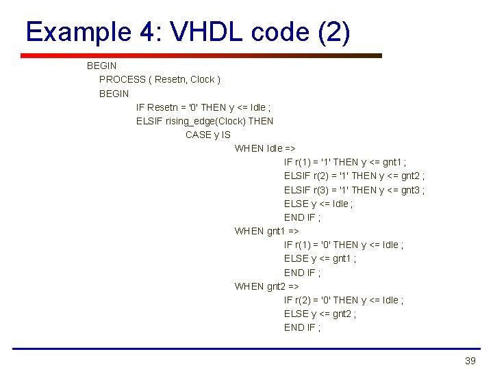 Example 4: VHDL code (2) BEGIN PROCESS ( Resetn, Clock ) BEGIN IF Resetn