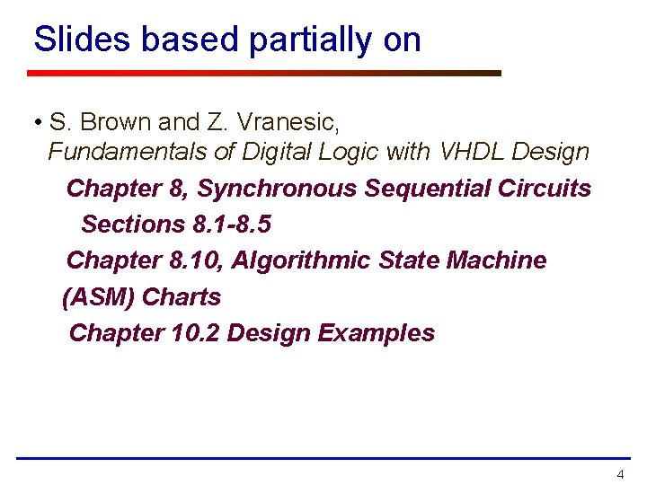 Slides based partially on • S. Brown and Z. Vranesic, Fundamentals of Digital Logic
