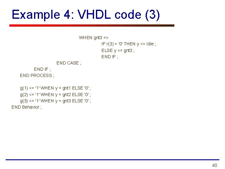 Example 4: VHDL code (3) WHEN gnt 3 => IF r(3) = '0' THEN