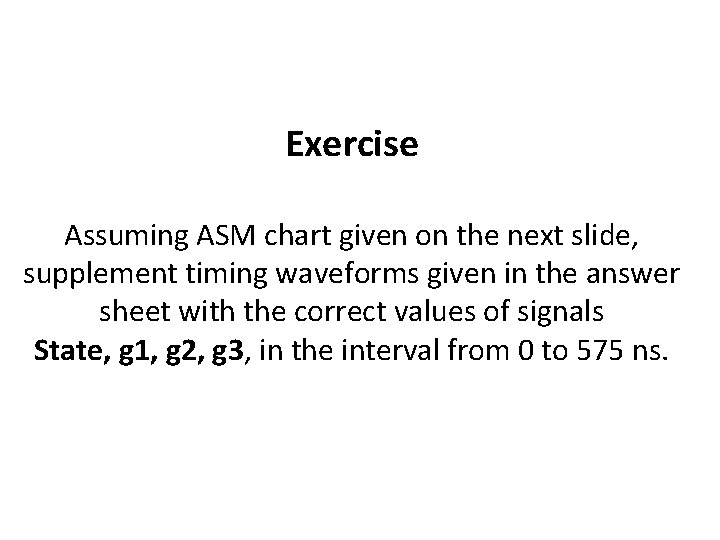 Exercise Assuming ASM chart given on the next slide, supplement timing waveforms given in