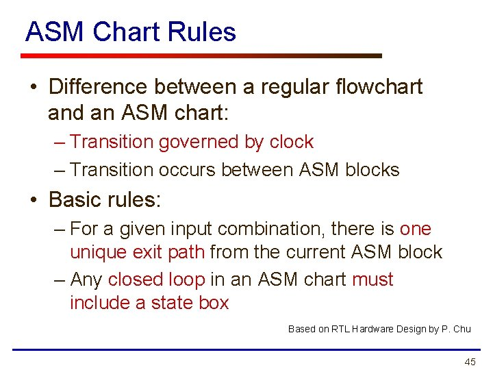 ASM Chart Rules • Difference between a regular flowchart and an ASM chart: –