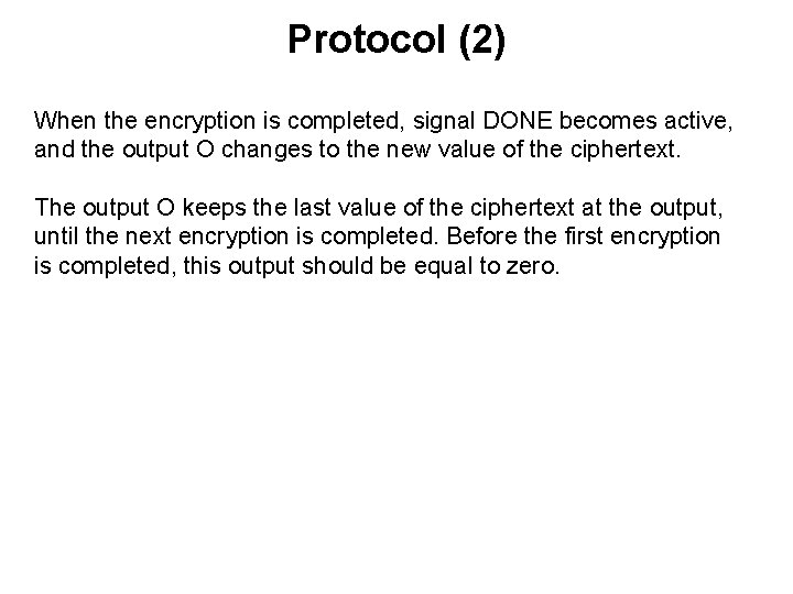 Protocol (2) When the encryption is completed, signal DONE becomes active, and the output