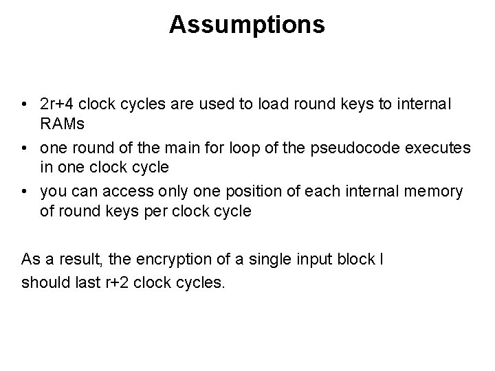 Assumptions • 2 r+4 clock cycles are used to load round keys to internal