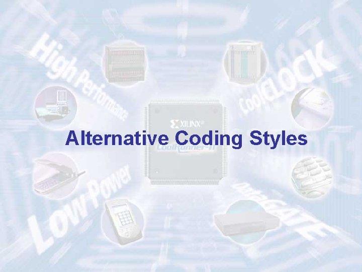 Alternative Coding Styles 74