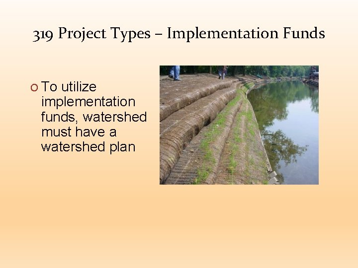 319 Project Types – Implementation Funds O To utilize implementation funds, watershed must have
