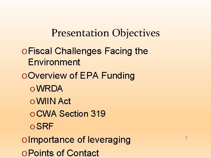 Presentation Objectives O Fiscal Challenges Facing the Environment O Overview of EPA Funding O