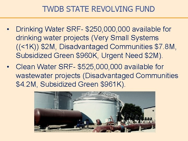 TWDB STATE REVOLVING FUND • Drinking Water SRF- $250, 000 available for drinking water