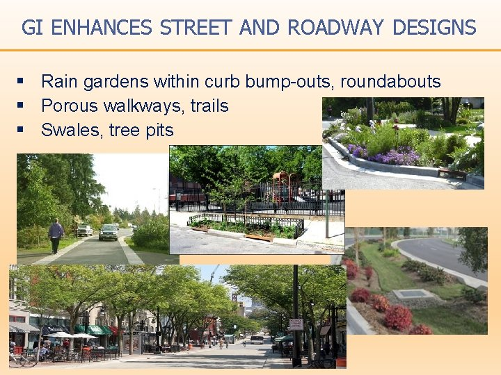 GI ENHANCES STREET AND ROADWAY DESIGNS § Rain gardens within curb bump-outs, roundabouts §