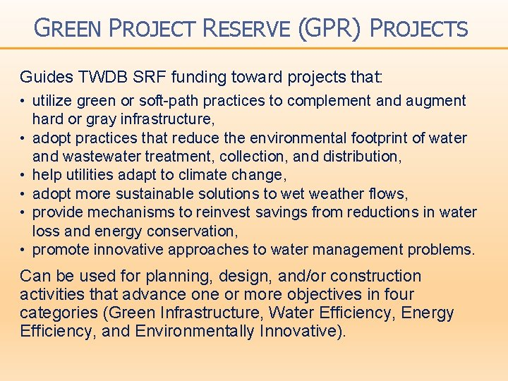 GREEN PROJECT RESERVE (GPR) PROJECTS Guides TWDB SRF funding toward projects that: • utilize