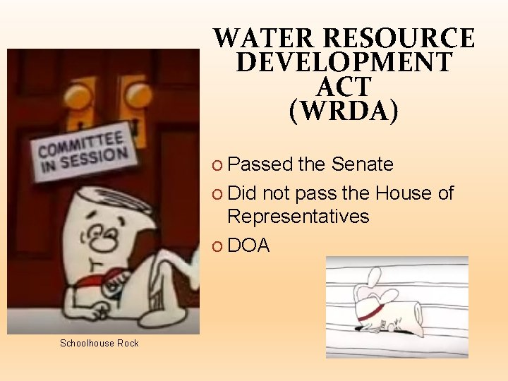 WATER RESOURCE DEVELOPMENT ACT (WRDA) O Passed the Senate O Did not pass the
