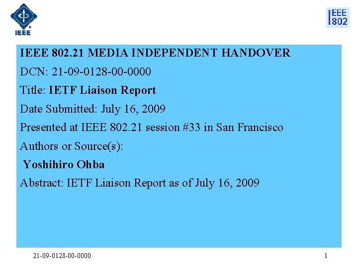 IEEE 802. 21 MEDIA INDEPENDENT HANDOVER DCN: 21 -09 -0128 -00 -0000 Title: IETF