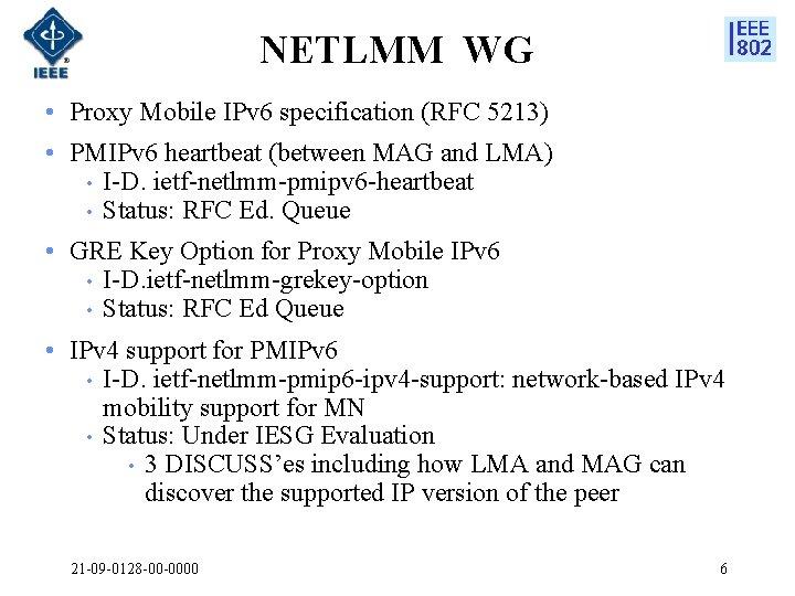 NETLMM WG • Proxy Mobile IPv 6 specification (RFC 5213) • PMIPv 6 heartbeat