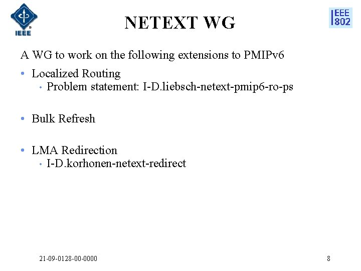 NETEXT WG A WG to work on the following extensions to PMIPv 6 •