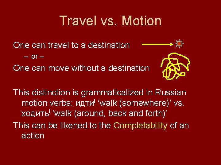 Travel vs. Motion One can travel to a destination – or – One can