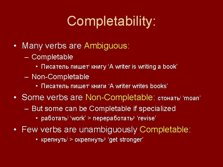Completability: • Many verbs are Ambiguous: – Completable • Писатель пишетi книгу 'A writer