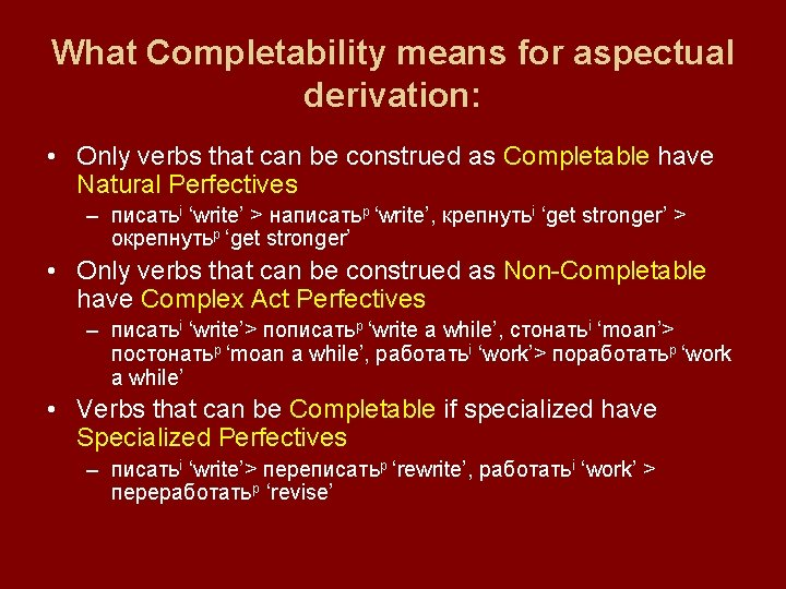 What Completability means for aspectual derivation: • Only verbs that can be construed as