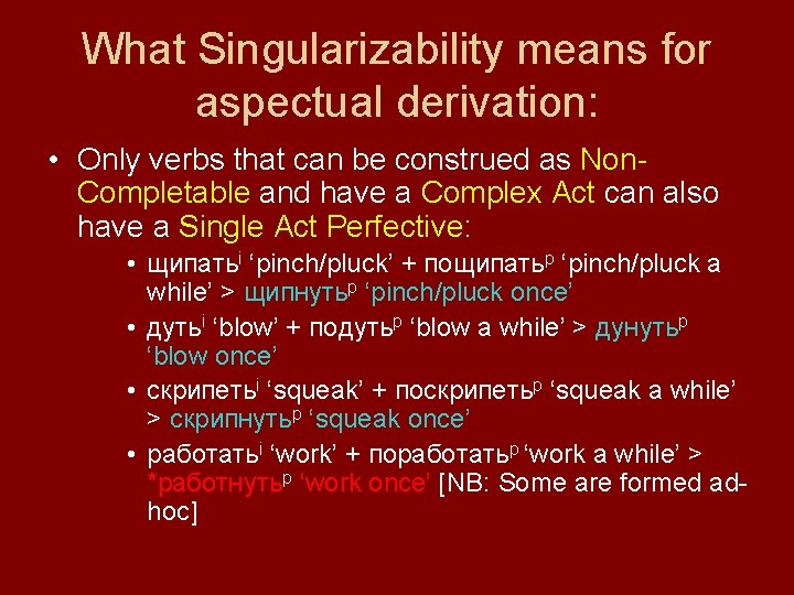 What Singularizability means for aspectual derivation: • Only verbs that can be construed as